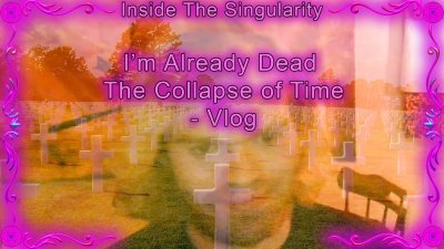 A picture of Luke with the text reading 'I'm Already Dead The collapsing of time vlog'