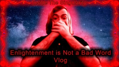 "A picture of Luke with text reading ""Enlightenment is Not a Bad Word vlog"""