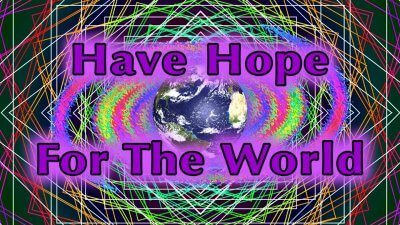 Have hope for the world